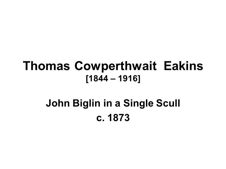 Thomas Cowperthwait Eakins [1844 – 1916]